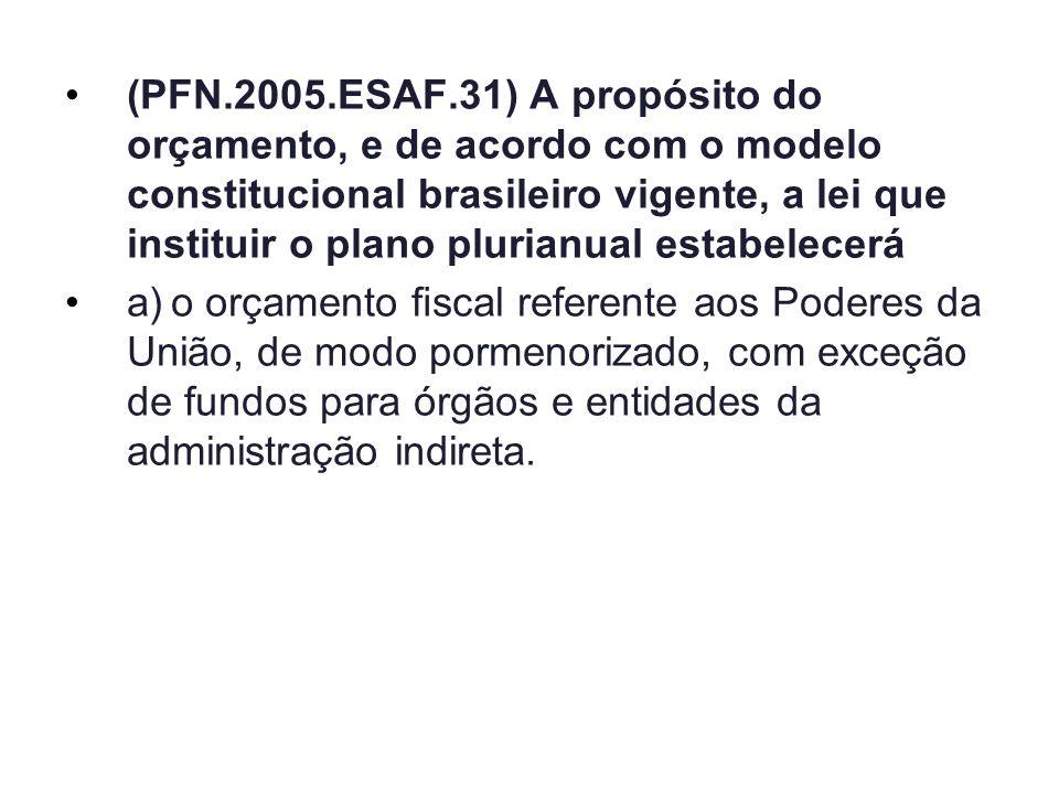 (PFN.2005.ESAF.31) A propósito do orçamento, e de acordo com o modelo constitucional brasileiro vigente, a lei que instituir o plano plurianual estabe