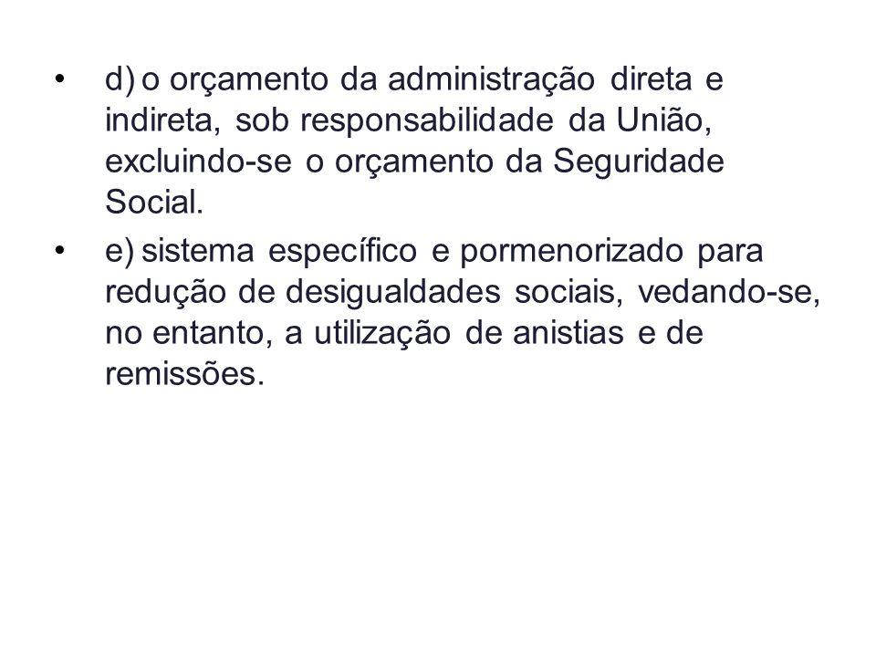 d)o orçamento da administração direta e indireta, sob responsabilidade da União, excluindo-se o orçamento da Seguridade Social. e)sistema específico e