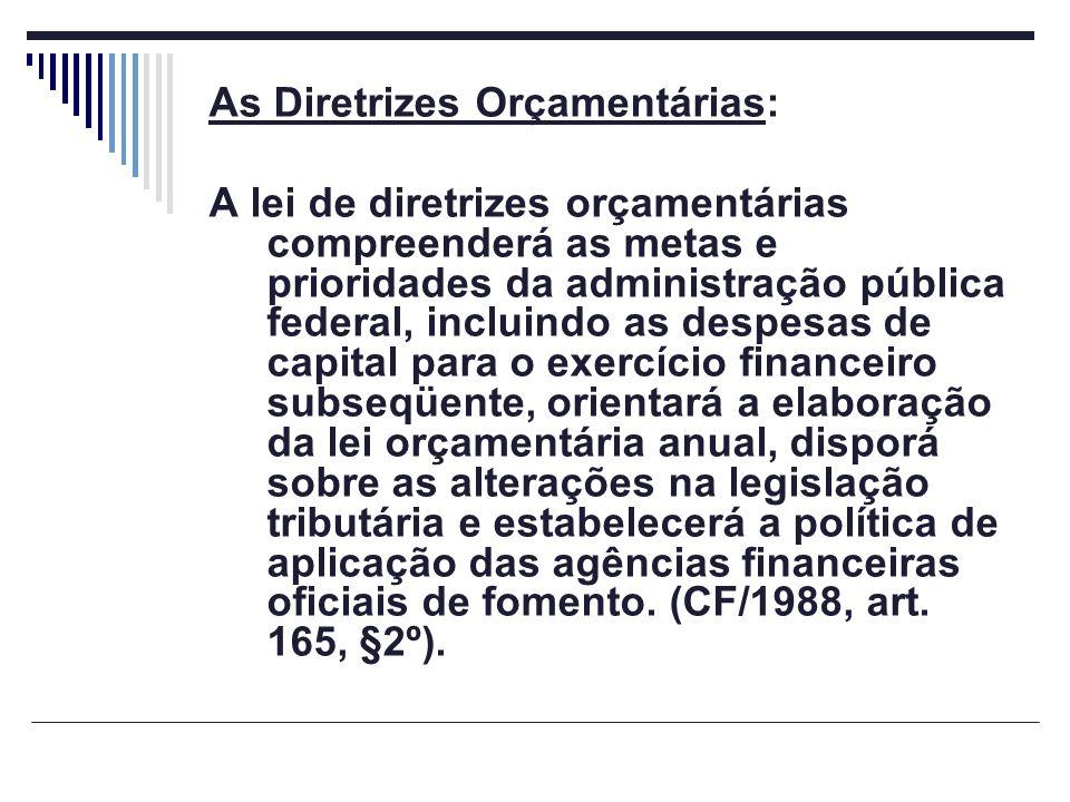 As Diretrizes Orçamentárias: A lei de diretrizes orçamentárias compreenderá as metas e prioridades da administração pública federal, incluindo as desp