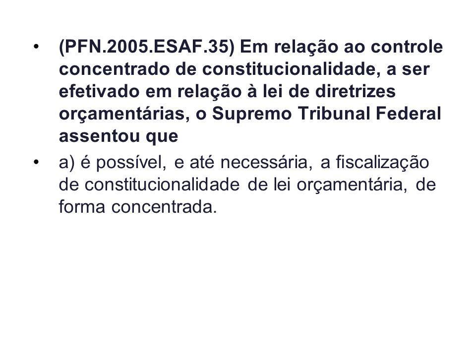 (PFN.2005.ESAF.35) Em relação ao controle concentrado de constitucionalidade, a ser efetivado em relação à lei de diretrizes orçamentárias, o Supremo