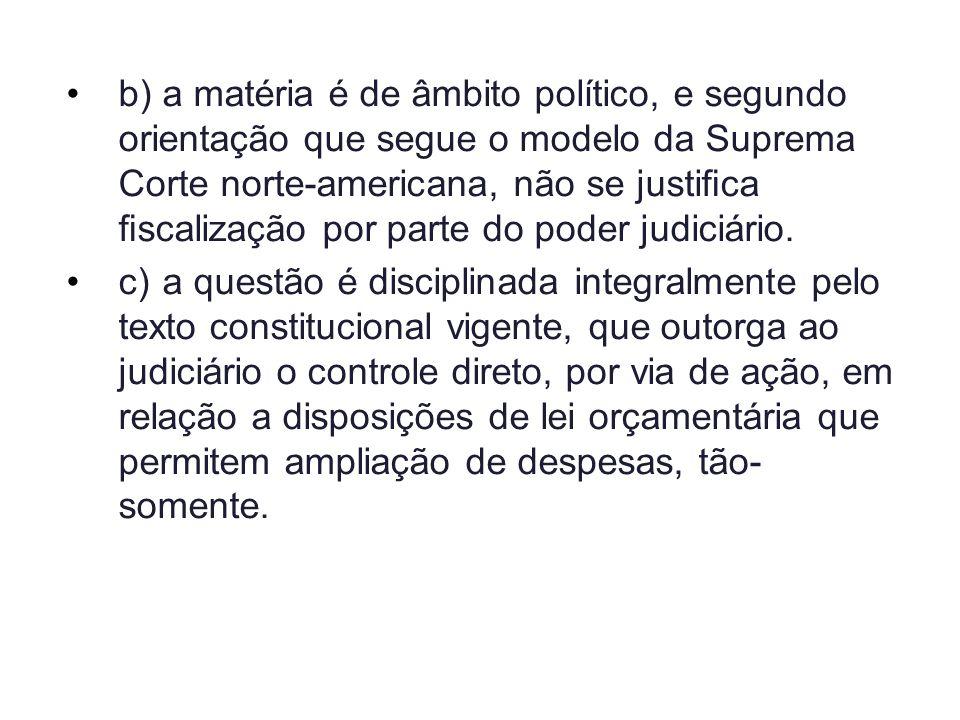 b)a matéria é de âmbito político, e segundo orientação que segue o modelo da Suprema Corte norte-americana, não se justica scalização por parte do pod