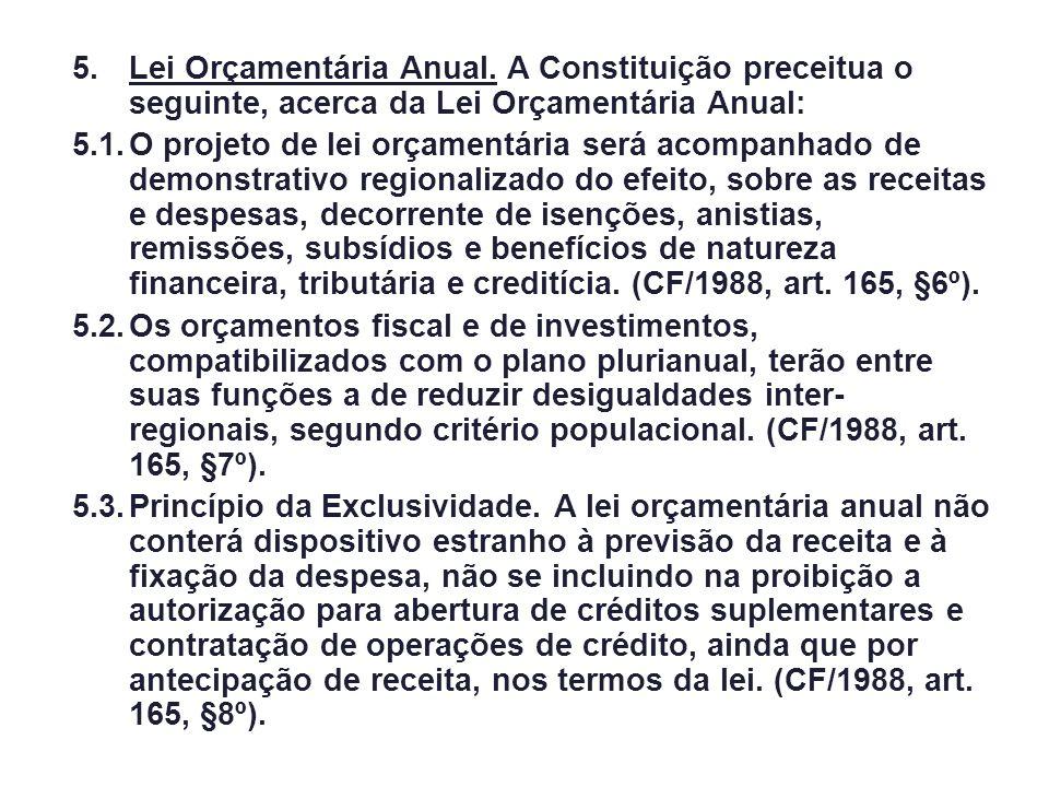 5.Lei Orçamentária Anual. A Constituição preceitua o seguinte, acerca da Lei Orçamentária Anual: 5.1.O projeto de lei orçamentária será acompanhado de