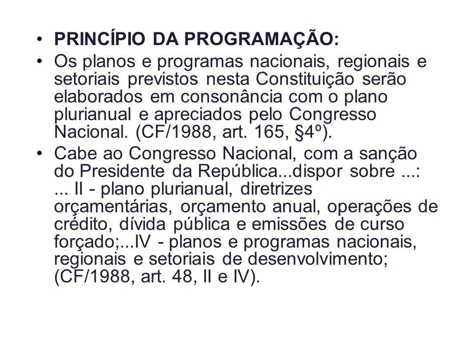 PRINCÍPIO DA PROGRAMAÇÃO: Os planos e programas nacionais, regionais e setoriais previstos nesta Constituição serão elaborados em consonância com o pl