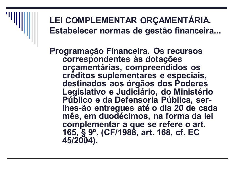 LEI COMPLEMENTAR ORÇAMENTÁRIA. Estabelecer normas de gestão financeira... Programação Financeira. Os recursos correspondentes às dotações orçamentária