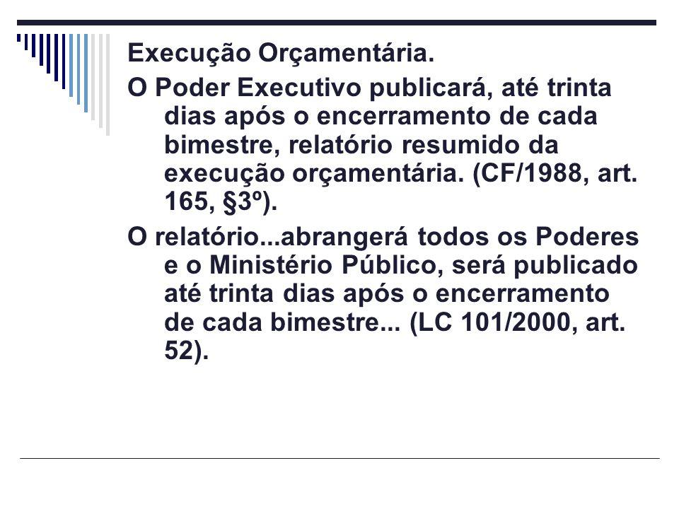 Execução Orçamentária. O Poder Executivo publicará, até trinta dias após o encerramento de cada bimestre, relatório resumido da execução orçamentária.