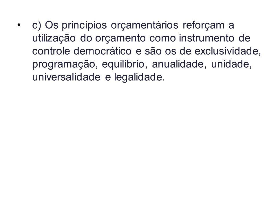 c)Os princípios orçamentários reforçam a utilização do orçamento como instrumento de controle democrático e são os de exclusividade, programação, equi
