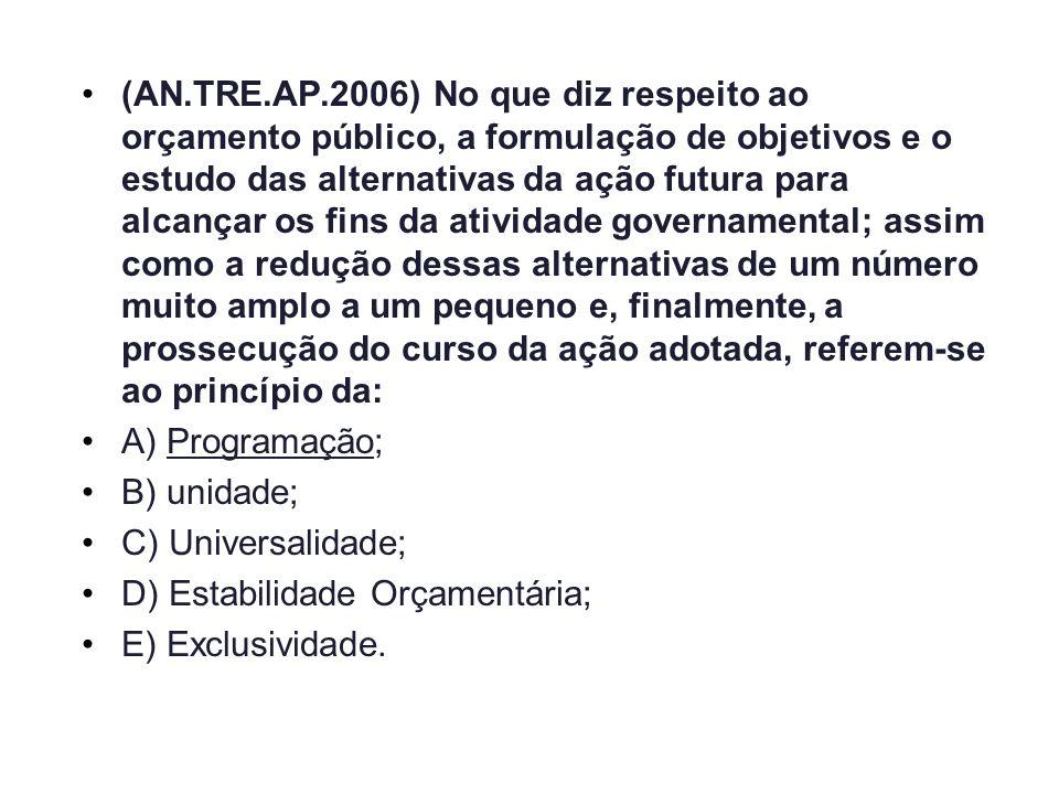 (AN.TRE.AP.2006) No que diz respeito ao orçamento público, a formulação de objetivos e o estudo das alternativas da ação futura para alcançar os fins