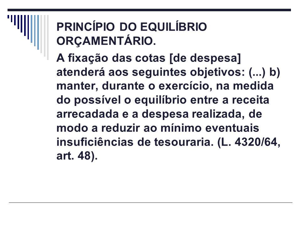 PRINCÍPIO DO EQUILÍBRIO ORÇAMENTÁRIO. A fixação das cotas [de despesa] atenderá aos seguintes objetivos: (...) b) manter, durante o exercício, na medi