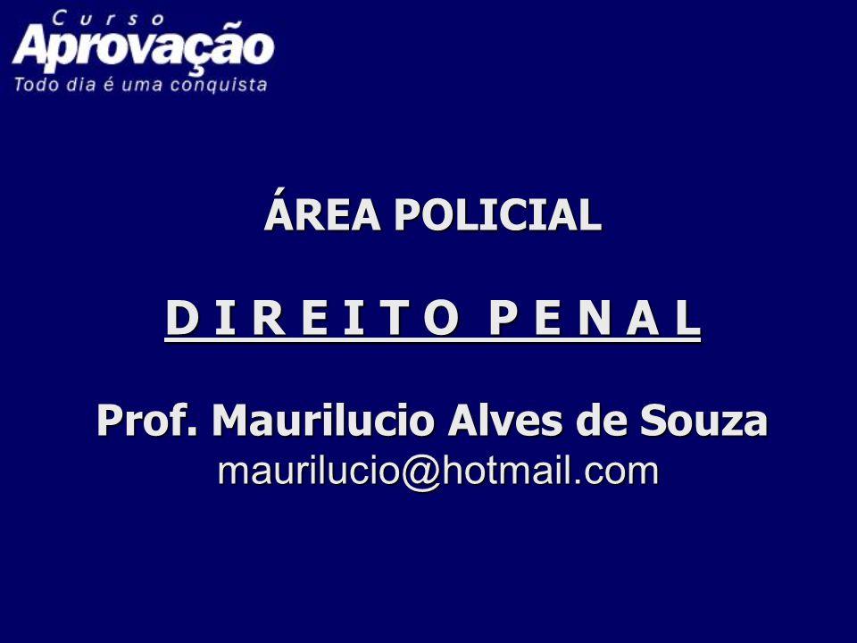 ÁREA POLICIAL D I R E I T O P E N A L Prof. Maurilucio Alves de Souza maurilucio@hotmail.com