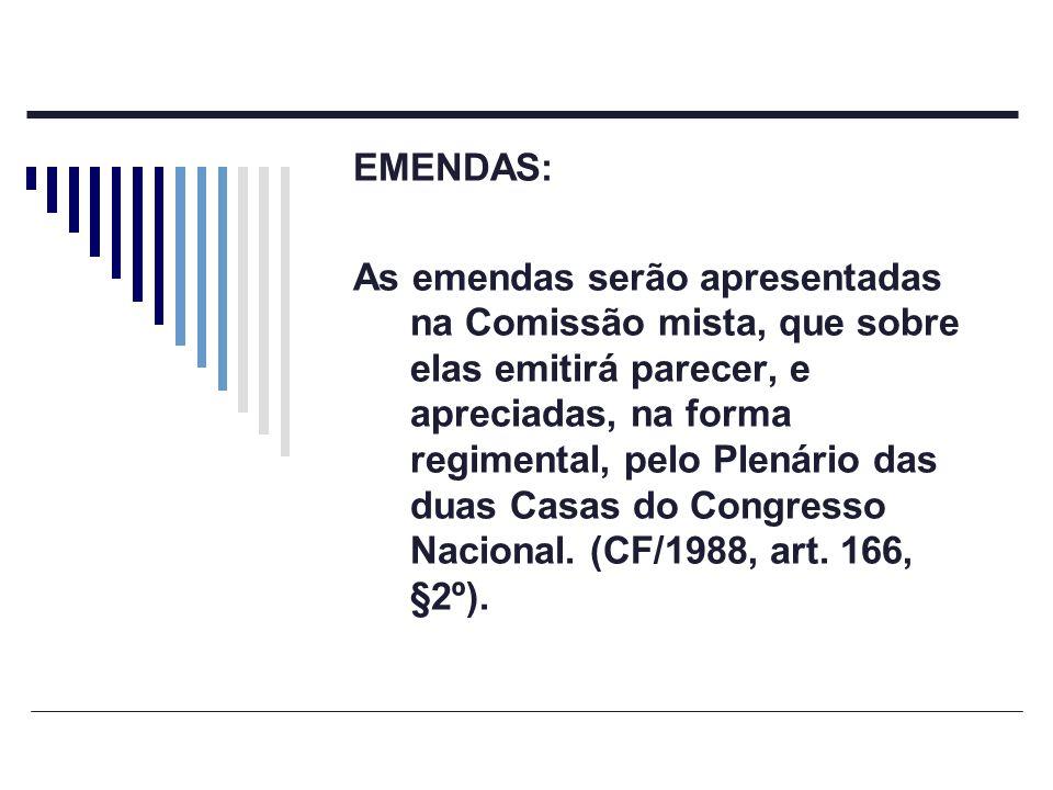 EMENDAS: As emendas serão apresentadas na Comissão mista, que sobre elas emitirá parecer, e apreciadas, na forma regimental, pelo Plenário das duas Ca
