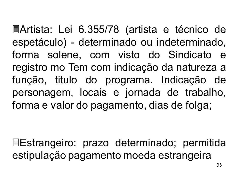 33 3Artista: Lei 6.355/78 (artista e técnico de espetáculo) - determinado ou indeterminado, forma solene, com visto do Sindicato e registro mo Tem com