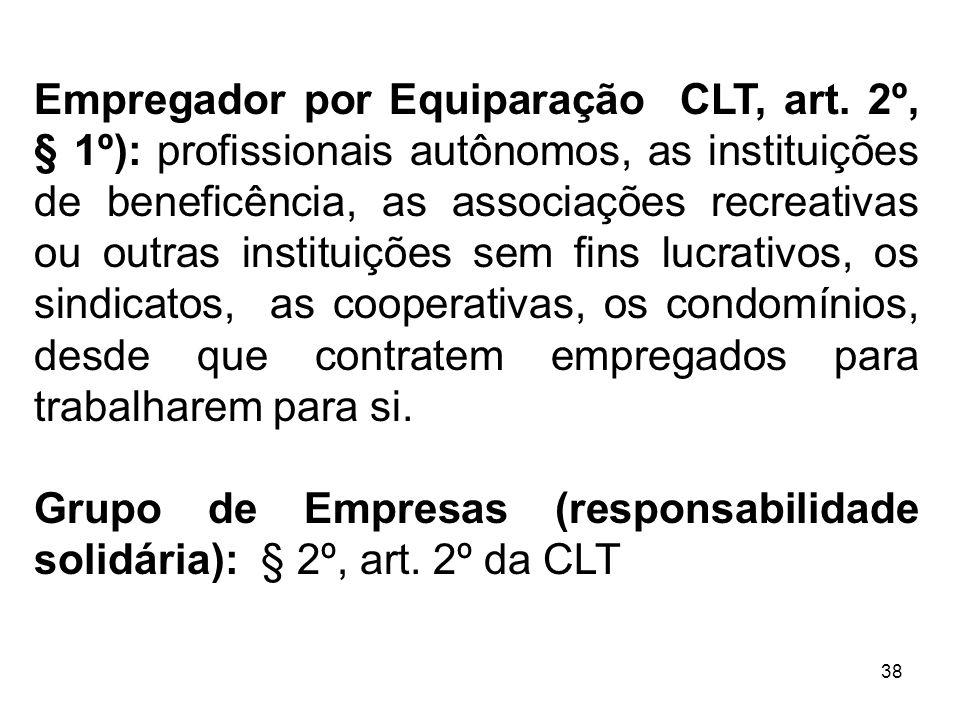 38 Empregador por Equiparação CLT, art. 2º, § 1º): profissionais autônomos, as instituições de beneficência, as associações recreativas ou outras inst