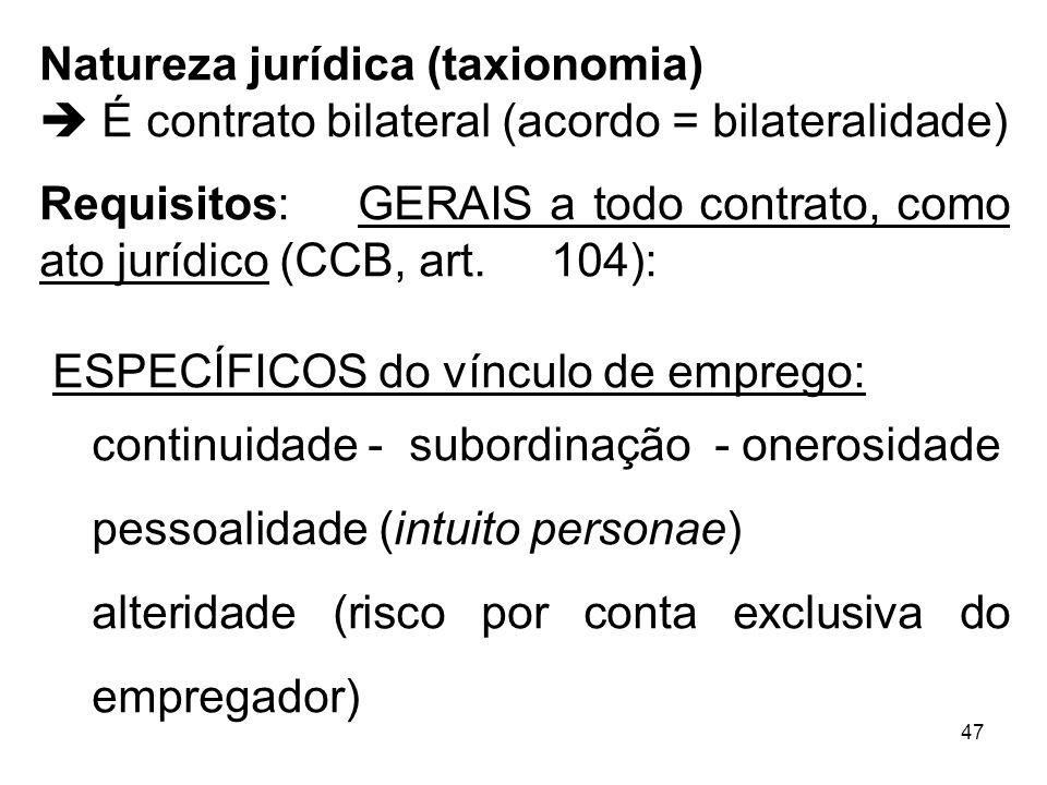 47 Natureza jurídica (taxionomia) É contrato bilateral (acordo = bilateralidade) Requisitos: GERAIS a todo contrato, como ato jurídico (CCB, art. 104)