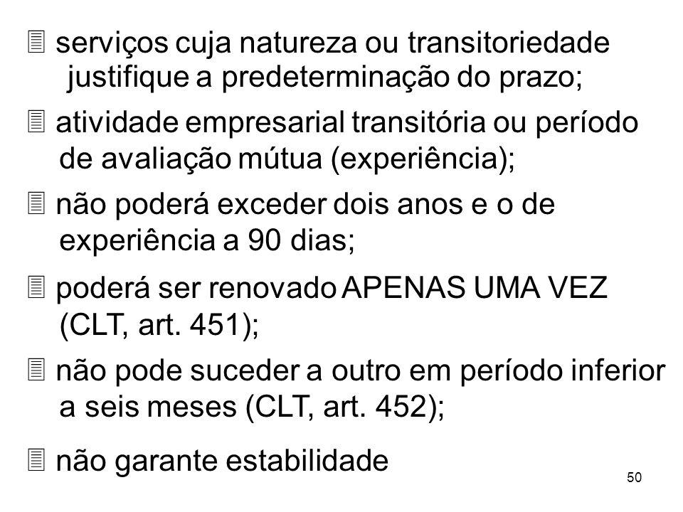 50 3 serviços cuja natureza ou transitoriedade justifique a predeterminação do prazo; 3 atividade empresarial transitória ou período de avaliação mútu