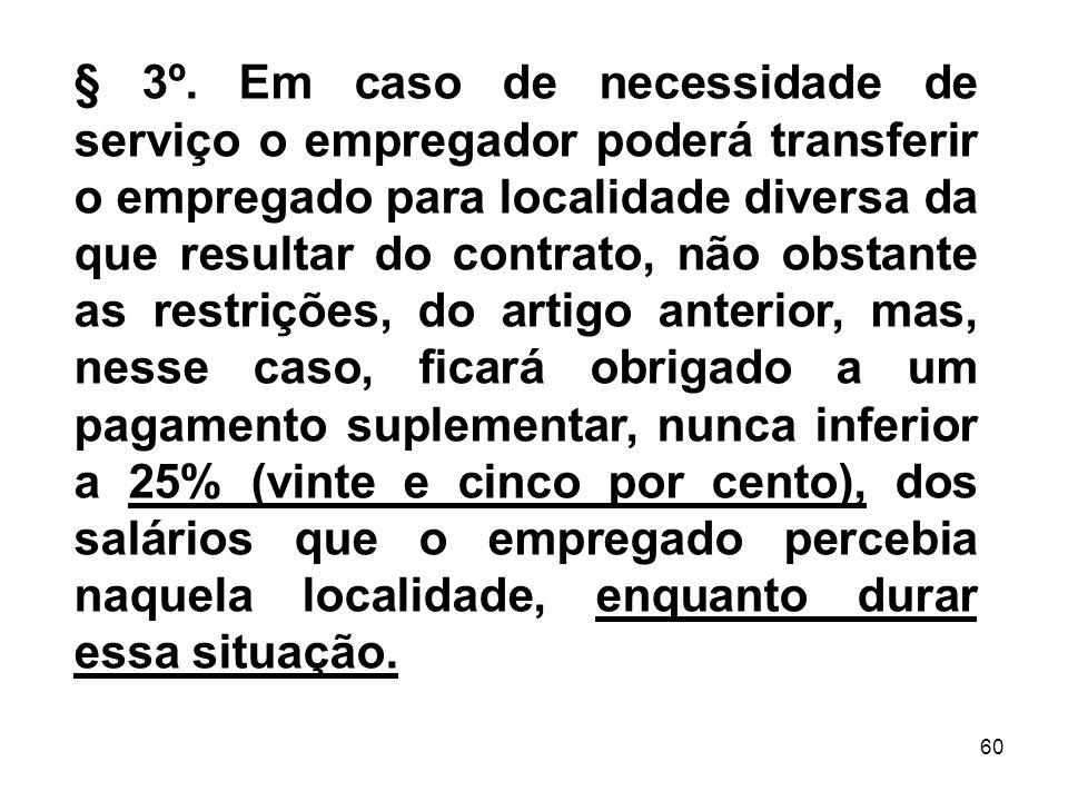 60 § 3º. Em caso de necessidade de serviço o empregador poderá transferir o empregado para localidade diversa da que resultar do contrato, não obstant