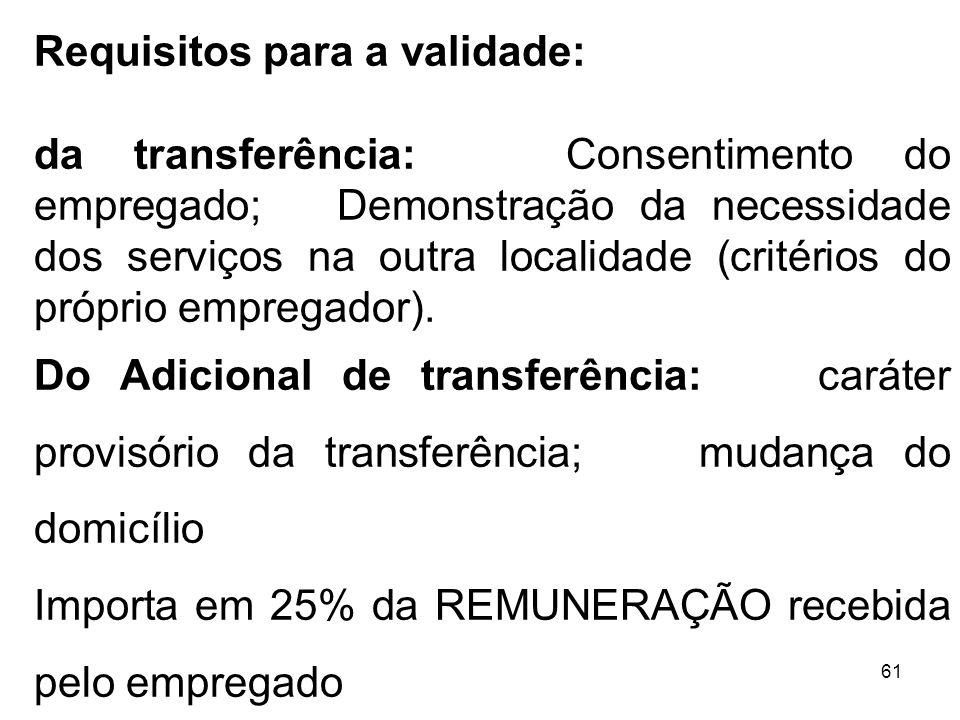 61 Requisitos para a validade: da transferência: Consentimento do empregado; Demonstração da necessidade dos serviços na outra localidade (critérios d