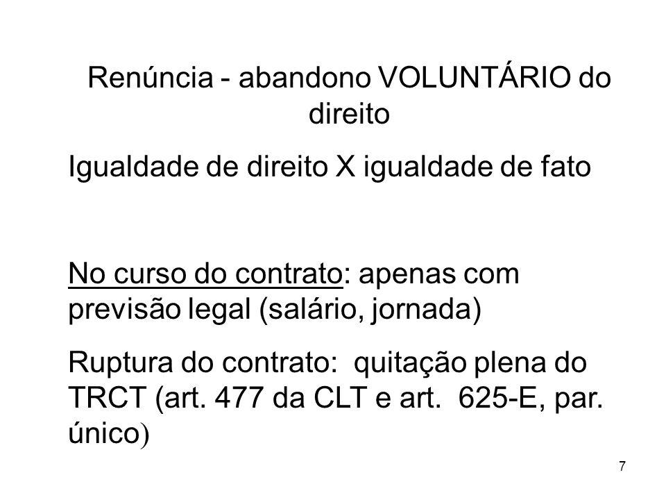 7 Renúncia - abandono VOLUNTÁRIO do direito Igualdade de direito X igualdade de fato No curso do contrato: apenas com previsão legal (salário, jornada