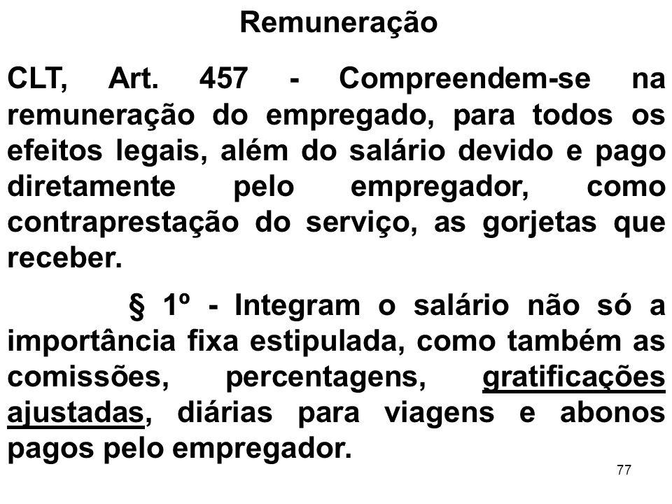 77 Remuneração CLT, Art. 457 - Compreendem-se na remuneração do empregado, para todos os efeitos legais, além do salário devido e pago diretamente pel