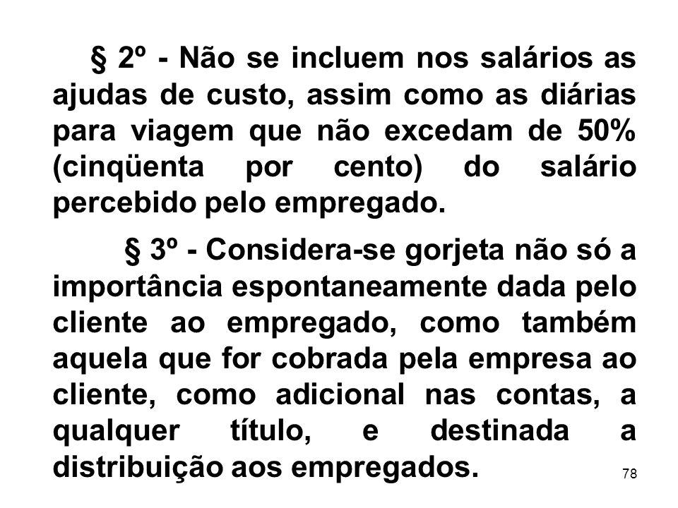 78 § 2º - Não se incluem nos salários as ajudas de custo, assim como as diárias para viagem que não excedam de 50% (cinqüenta por cento) do salário pe