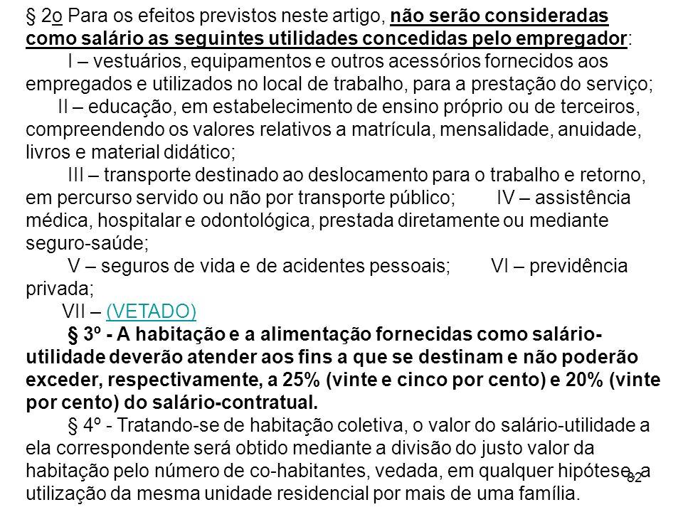 82 § 2o Para os efeitos previstos neste artigo, não serão consideradas como salário as seguintes utilidades concedidas pelo empregador: I – vestuários