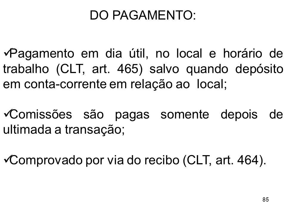 85 DO PAGAMENTO: Pagamento em dia útil, no local e horário de trabalho (CLT, art. 465) salvo quando depósito em conta-corrente em relação ao local; Co