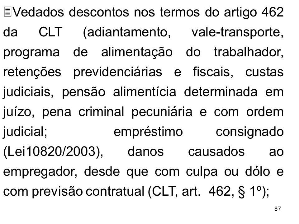 87 3Vedados descontos nos termos do artigo 462 da CLT (adiantamento, vale-transporte, programa de alimentação do trabalhador, retenções previdenciária