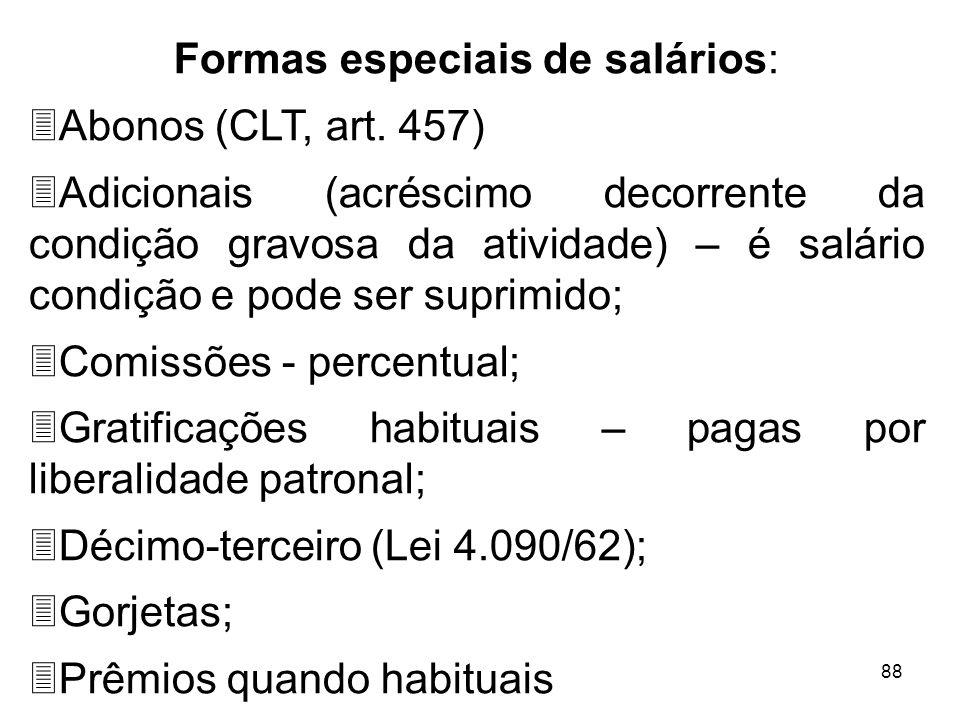 88 Formas especiais de salários: 3Abonos (CLT, art. 457) 3Adicionais (acréscimo decorrente da condição gravosa da atividade) – é salário condição e po