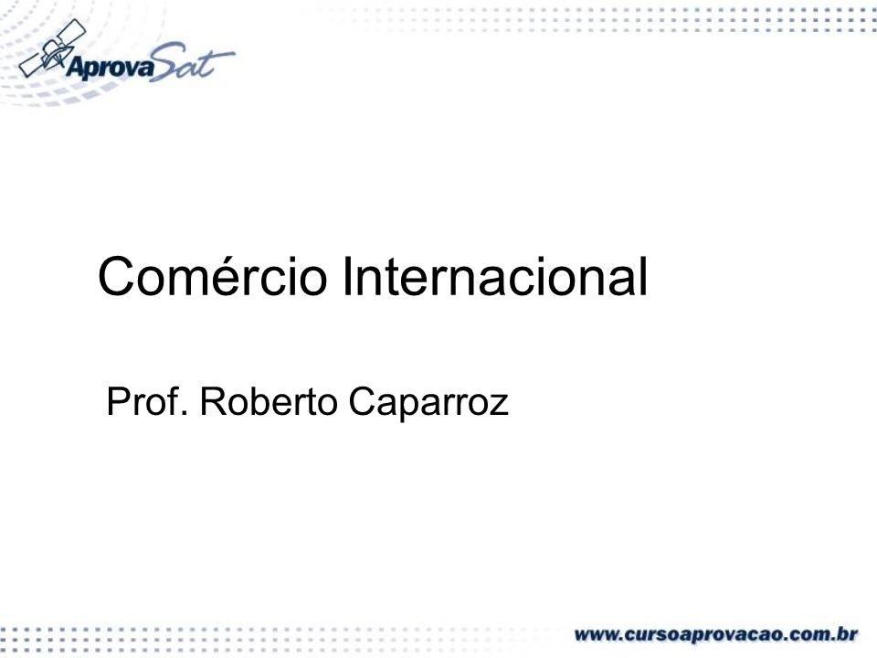 Comércio Internacional Prof. Roberto Caparroz