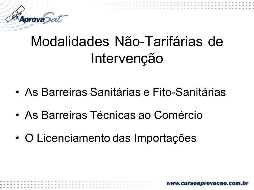 Modalidades Não-Tarifárias de Intervenção As Barreiras Sanitárias e Fito-Sanitárias As Barreiras Técnicas ao Comércio O Licenciamento das Importações