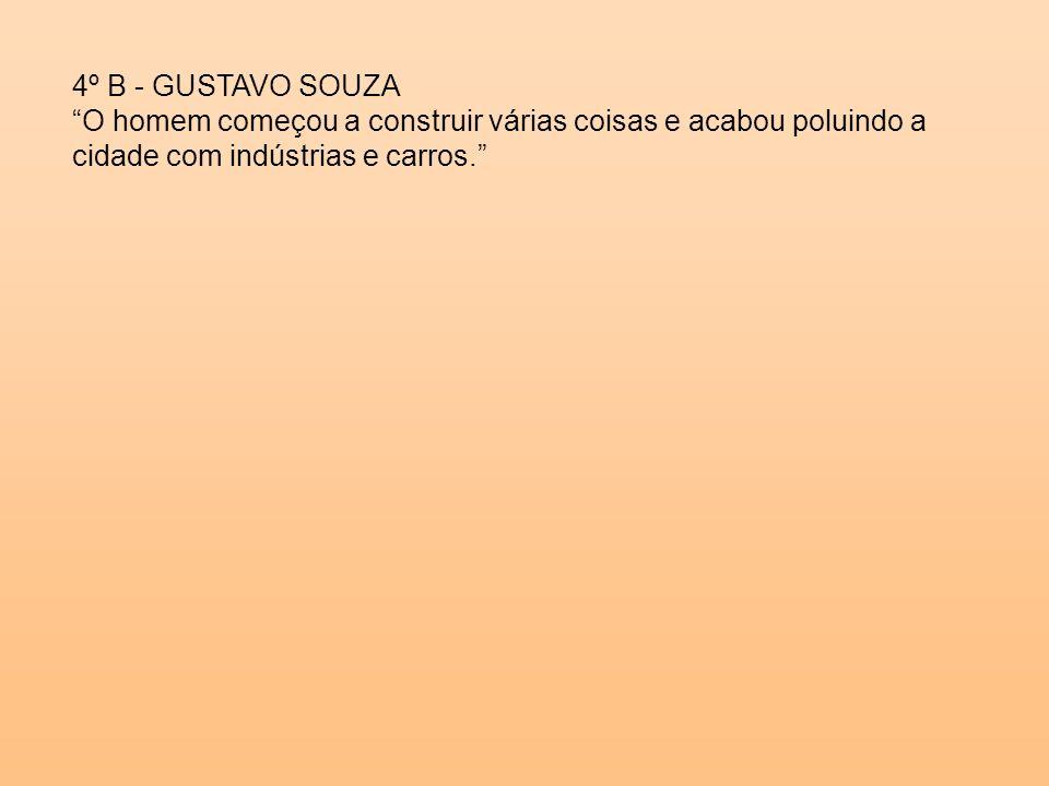 4º B - GUSTAVO SOUZA O homem começou a construir várias coisas e acabou poluindo a cidade com indústrias e carros.