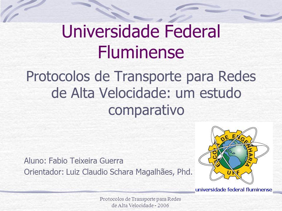 Protocolos de Transporte para Redes de Alta Velocidade - 2006 Teste de Vazão Protocolos testados isoladamente para verificar a capacidade de vazão de cada um.
