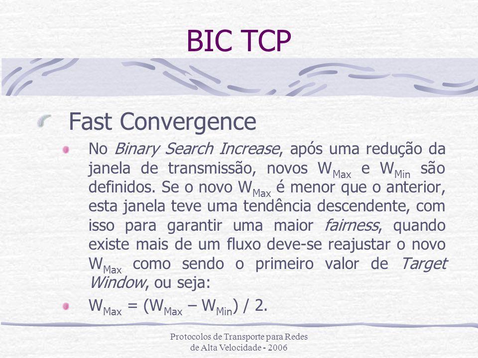 Protocolos de Transporte para Redes de Alta Velocidade - 2006 BIC TCP Fast Convergence No Binary Search Increase, após uma redução da janela de transm