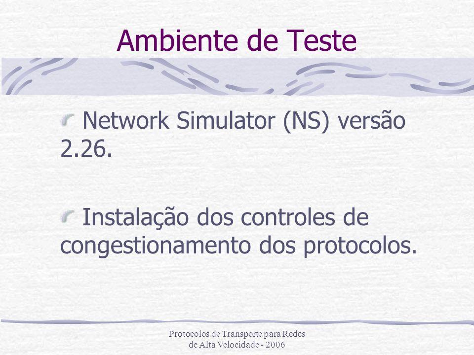 Protocolos de Transporte para Redes de Alta Velocidade - 2006 Ambiente de Teste Network Simulator (NS) versão 2.26. Instalação dos controles de conges