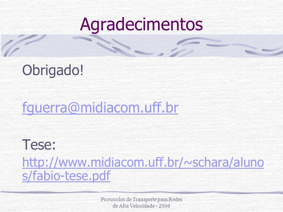 Protocolos de Transporte para Redes de Alta Velocidade - 2006 Agradecimentos Obrigado! fguerra@midiacom.uff.br Tese: http://www.midiacom.uff.br/~schar
