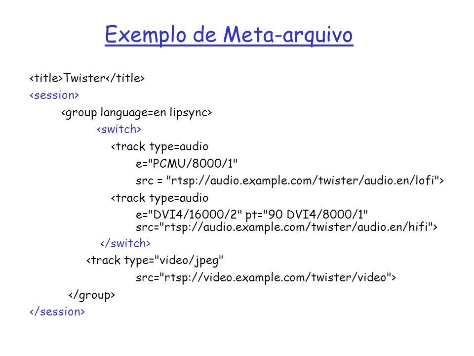 Exemplo de Meta-arquivo Twister <track type=audio e=