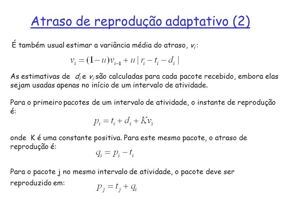 É também usual estimar a variância média do atraso, v i : As estimativas de d i e v i são calculadas para cada pacote recebido, embora elas sejam usad