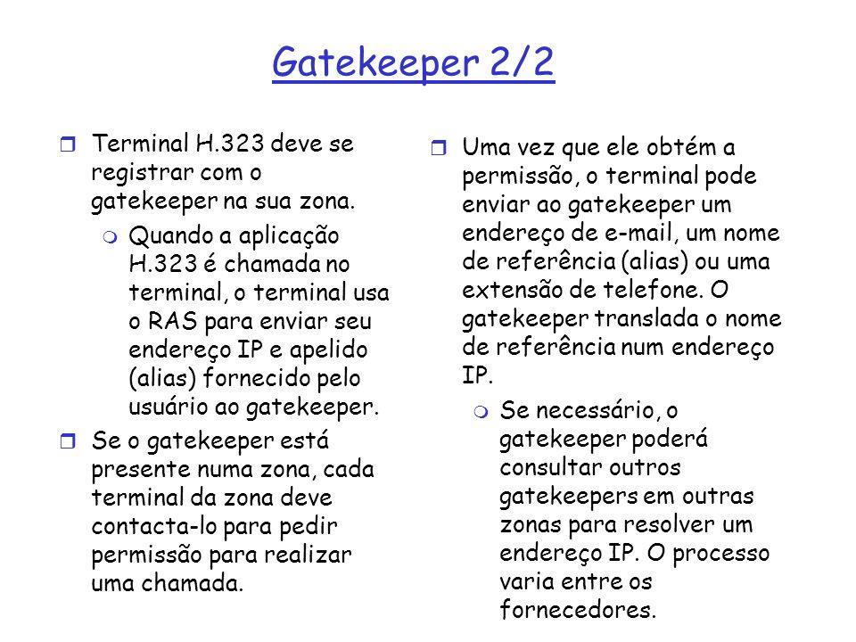 Gatekeeper 2/2 r Terminal H.323 deve se registrar com o gatekeeper na sua zona. m Quando a aplicação H.323 é chamada no terminal, o terminal usa o RAS