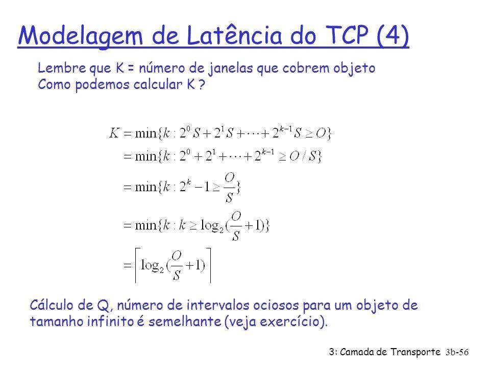 3: Camada de Transporte3b-56 Modelagem de Latência do TCP (4) Cálculo de Q, número de intervalos ociosos para um objeto de tamanho infinito é semelhan