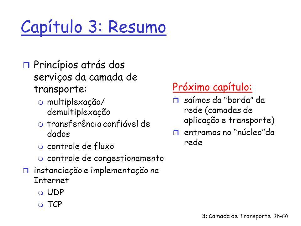 3: Camada de Transporte3b-60 Capítulo 3: Resumo r Princípios atrás dos serviços da camada de transporte: m multiplexação/ demultiplexação m transferên