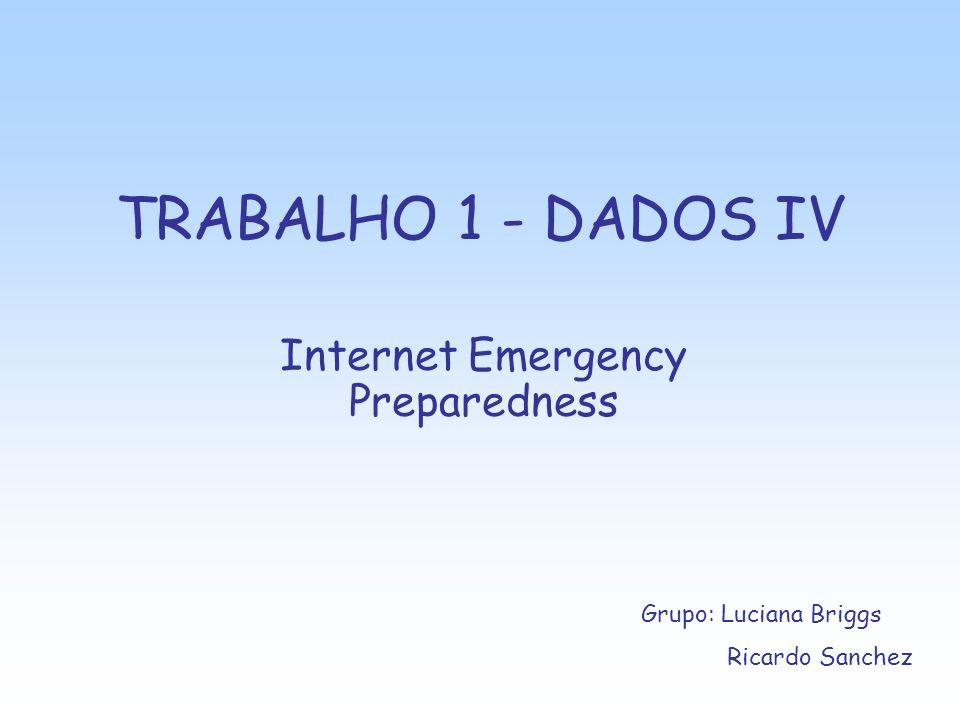 TRABALHO 1 - DADOS IV Internet Emergency Preparedness Grupo: Luciana Briggs Ricardo Sanchez
