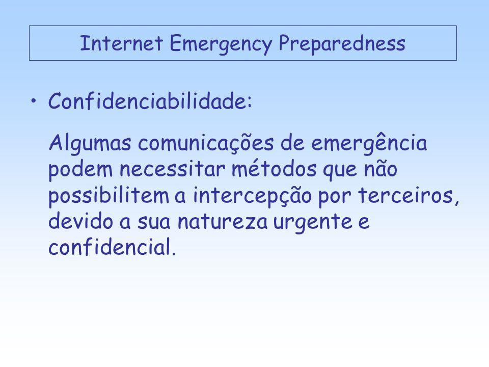 Confidenciabilidade: Algumas comunicações de emergência podem necessitar métodos que não possibilitem a intercepção por terceiros, devido a sua natureza urgente e confidencial.
