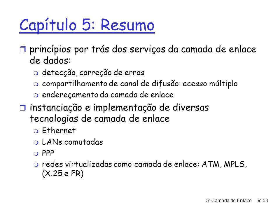 5: Camada de Enlace5c-58 Capítulo 5: Resumo r princípios por trás dos serviços da camada de enlace de dados: m detecção, correção de erros m compartil