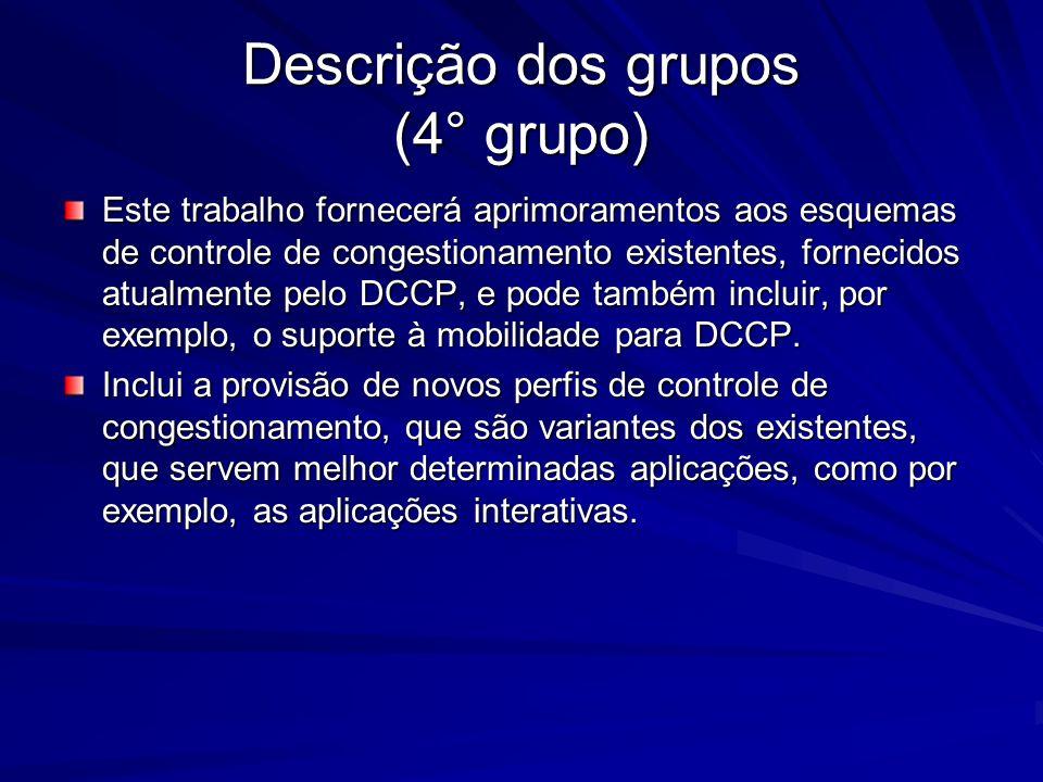 Descrição dos grupos (4° grupo) Este trabalho fornecerá aprimoramentos aos esquemas de controle de congestionamento existentes, fornecidos atualmente