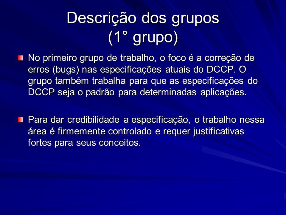 Descrição dos grupos (1° grupo) No primeiro grupo de trabalho, o foco é a correção de erros (bugs) nas especificações atuais do DCCP. O grupo também t