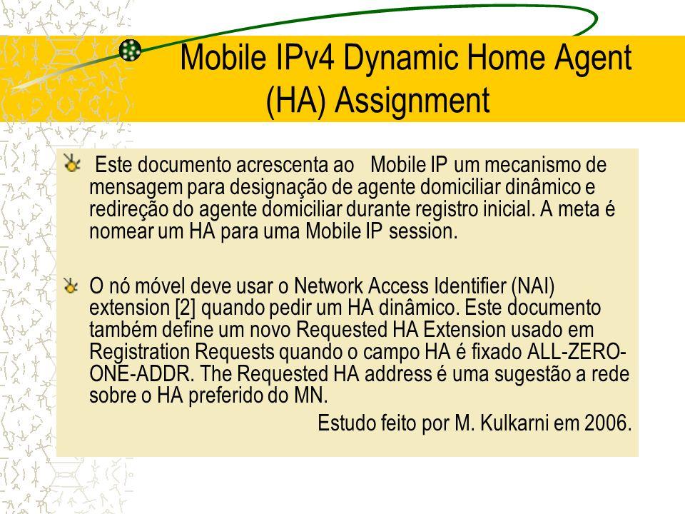 Mobile IPv4 Dynamic Home Agent (HA) Assignment Este documento acrescenta ao Mobile IP um mecanismo de mensagem para designação de agente domiciliar di