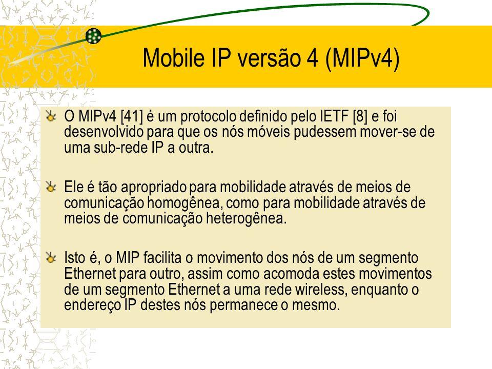 Mobile IP versão 4 (MIPv4) O MIPv4 [41] é um protocolo definido pelo IETF [8] e foi desenvolvido para que os nós móveis pudessem mover-se de uma sub-r