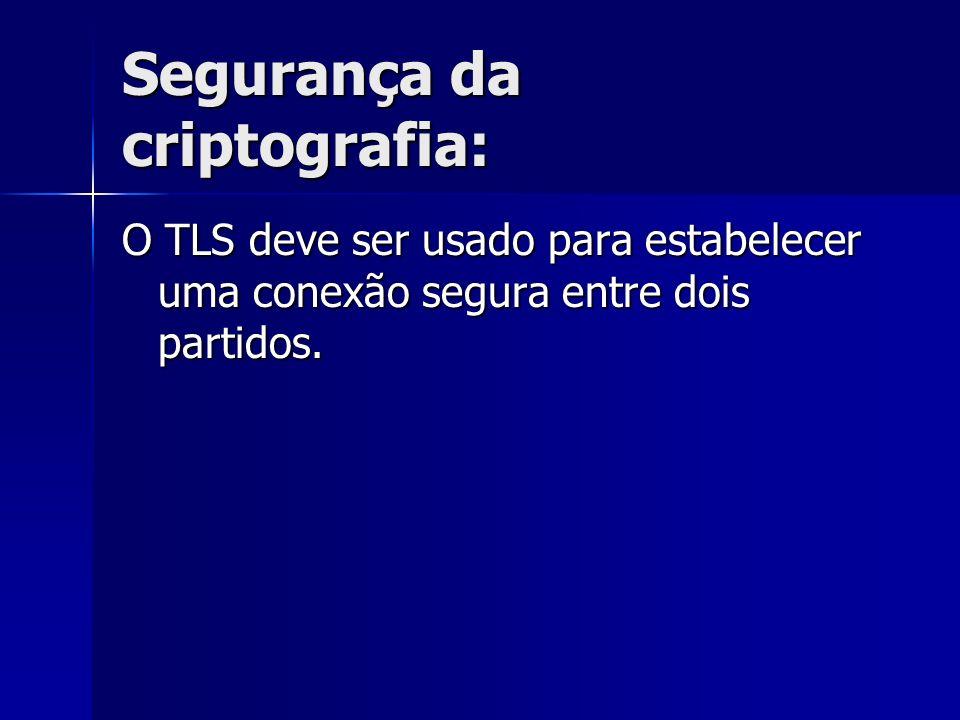 Segurança da criptografia: O TLS deve ser usado para estabelecer uma conexão segura entre dois partidos.