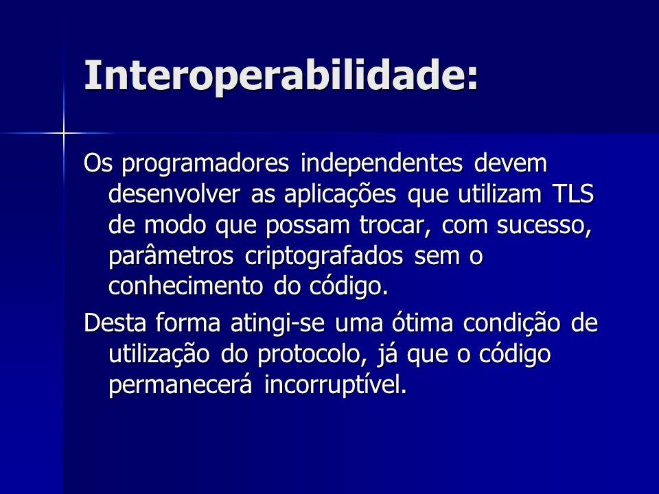 Interoperabilidade: Os programadores independentes devem desenvolver as aplicações que utilizam TLS de modo que possam trocar, com sucesso, parâmetros