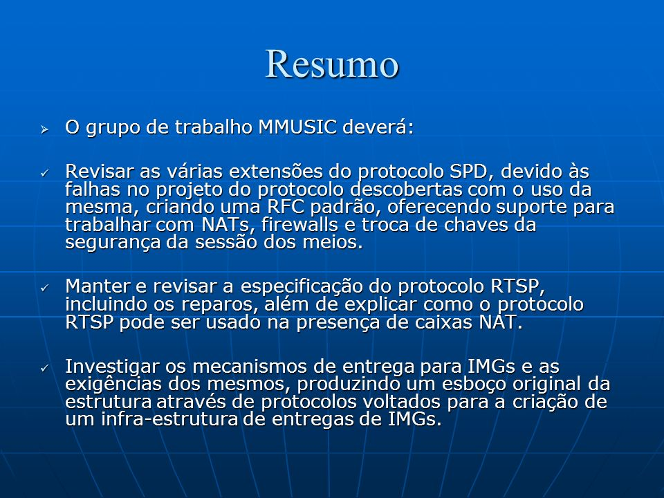 Resumo O grupo de trabalho MMUSIC deverá: O grupo de trabalho MMUSIC deverá: Revisar as várias extensões do protocolo SPD, devido às falhas no projeto