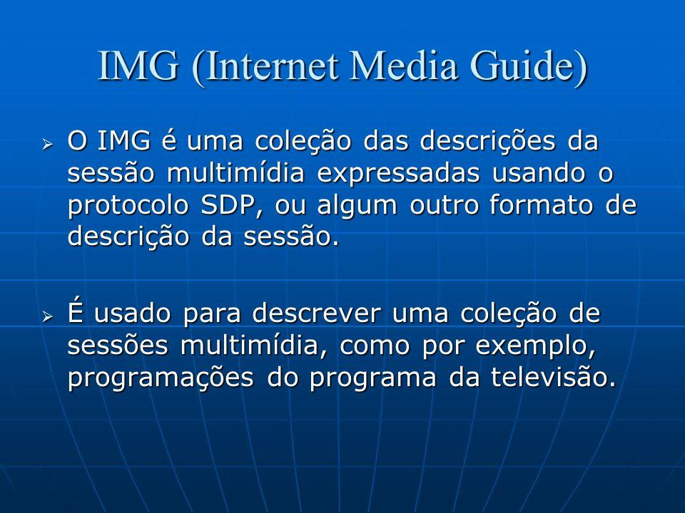 IMG (Internet Media Guide) O IMG é uma coleção das descrições da sessão multimídia expressadas usando o protocolo SDP, ou algum outro formato de descr
